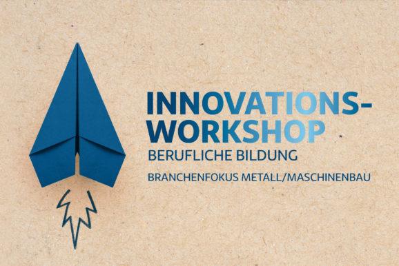 Innovations-Workshop berufliche Bildung mit Branchenfokus auf Metall/Maschinenbau